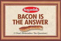 """Bacon is the Answer / Our favorite """"Baconisms"""" to live by."""