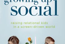 Growing Up Social / Growing Up Social: Raising Relational Kids in a Screen-Driven World by Gary Chapman and Arlene Pellicane