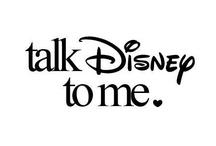 talk Disney to me!