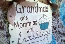 For Mothers And Grandmas / by Roxanna Garcia