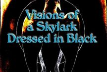 Visions of a Skylark Dressed in Black / How is it that certain words and images can haunt our lives as much as they inspire our dreams and motivate our souls? Words from the book Visions of a Skylark Dressed in Black have inspired different people to illustrate them in different ways.
