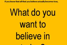 Beliefs Workshop / Life is a workshop on beliefs. What do you want to believe in?