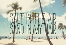 Salt in the air, Sand in my hair / There's no better feeling then the feeling of sand between your toes and the sun shining down on your skin!