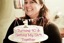 Turning 40 & Getting My Sh*t Together