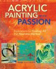 Acrylic Painting With Passion: Painting Techniques / Free up your inner artist with my book! Lots of tips and techniques to get your creative motor running!