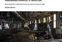 Abandoned America: I write/I shoot / These are books I have written & photographed documenting, what were once American's workplaces