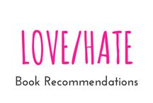 "Love/hate / These are books I recommend you should read from the category ""Love/Hate"" a.k.a. at first the characters don't like each other very much"
