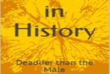Deadlier than the Male: Women in History / From the Website prisonersofeternity.co.uk available in paperback as an Ebook from Amazon.com