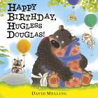 Happy Birthday, Hugless Douglas! / Douglas is very excited about his birthday surprise. But when the surprise turns out to be his annoying twin cousins, Douglas is sure this will be the worst birthday ever!  David Melling's bestselling 'Hugless Douglas' series has over 700,000 copies sold to date in 25 languages. Happy Birthday, Hugless Douglas is the fifth book about Douglas the brown bear, and it is as funny and compelling as the first.