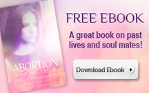 Reincarnation and Abortion / Free Ebook:  Abortion in the 21st Century:  Past Lives and Soul Mates