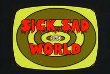 Sick, sad world / Sick, sad world