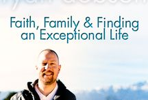 Ryan Dobson's Blog / Faith, Family and Finding an Exceptional Life / by Dr. James Dobson