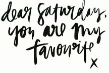 #saturday / YEAH! - Weekend. Saturday is after the party and time to spend with things that make you happy. Have a cup of tea, watch movies, meet your besties, whatever - enjoy it!