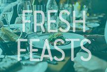 Fresh Feasts / Fresh ingredients and discerning taste buds.