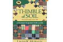 Thimble of Soil by Linda K. Hubalek / A Woman's Quest for Land Book 2, Historical Letters 1854-1860. Follow the widowed Margaret Ralston Kennedy as she travels with eight of her thirteen children from Ohio to the territory of Kansas in 1855.  Told through her letters, Thimble of Soil describes the prevalent hardships and infrequent joys experienced by the hardy pioneer women of Kansas, who struggled to protect their families from terrorists raids while building new homes and new lives on the vast unbroken prairie.