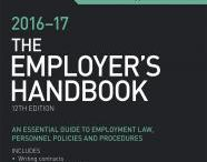 The Employer's Handbook 2016-2017 / The Employer's Handbook 2016-17 has established itself as a source of reliable, unambiguous guidance for all small- to medium-sized employers, clearly identifying the legal essentials and best-practice guidelines for effective people management.