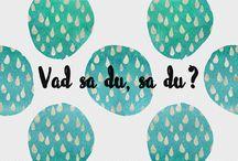 Vad sa du, sa du? / Dialektala ord och uttryck runt om i Sverige.  Andra går att hitta på http://www.verdandikorrektur.se/sv/vad-sa-du/