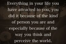 Law of Attraction / One of the great forces in my life has been and continues to be the Law of Attraction. The law of attraction states that every positive or negative event that happened with you was attracted by you.