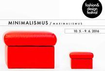 Fashion&Design Festival n. 10 na téma MINIMALISMUS&MAXIMALISMUS / Fashion&Design Festival n. 10 na téma INIMALISMUS&MAXIMALISMUS a jeho vystavovatelé