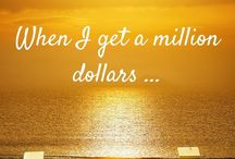 When I get a million dollars …