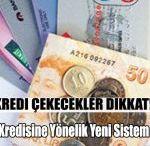 Kredi Çekecekler Dikkat Yeni Sistem Geliyor