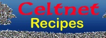 Celtnet Recipes / Recipes, recipes and more recipes from the Celtnet Recipes site. Celtnet Recipes is a large site with over 19000 recipes from all the regions and countries of the globe. Also wild food and historic recipes. With 15 free historic recipe books, it's the largest niche recipe site on the web.
