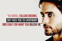 Jared Leto / Believe in your dreams!