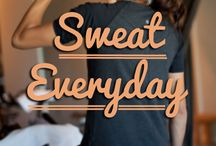 sweat everyday!