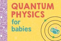 Physics for Babies / Introducing young children to concepts in physics.