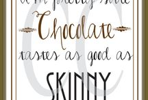Chocolate / You can't live with it - and you definitely can't live without it!