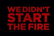 We Didn`t Start The Fire / We didn`t start the fire Graphic Images!!! / by Carlos and Lisa Ortez