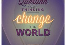Be the change / Question your thinking and change the world!