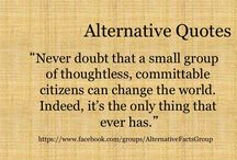 Alternative Facts and Quotes / Notable quotes tweaked to express an alternative message or alternative facts.
