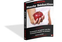Haute Séduction / Les Secrets pour séduire un homme, Récupérer son Ex, s'épanouir en amour...
