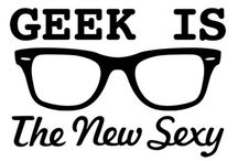 Geek is new sexy / all geek chic