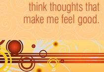 Affirmations / Positive thoughts that when repeated, internalized and visualized can change your life.