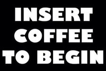 Coffee / That black and strong liquid that gets me thru those early mornings