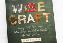 """Wise Craft the book / Projects, previews, and kind words about my first book, """"Wise Craft:Turning Thrift Store Finds, Fabric Scraps, and Natural Objects into Stuff You Love"""" / by Blair Stocker, wise craft"""