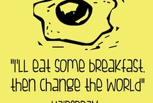 """Breakfast Quotes / """"I'll eat some breakfast, then change the world."""" -Hairspray"""