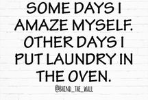 Just sayin' / Some days I amaze myself, other days I put laundry in the oven.