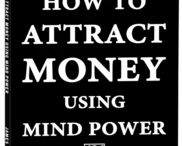 """How to Attract Money Using Mind Power"" Book / This book is a concise, step-by-step guide to attracting money and abundance of all kinds."