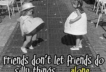 Me and my girlfriends / Funny thoughts of having great girlfriends. BFF