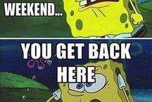 Yes, week end!
