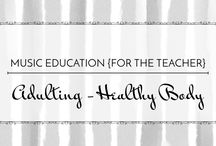 Adulting: Healthy Body - Music Education {For the Teacher} / Maintaining a healthy body while teaching #elmused #healthy