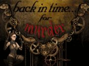Back in Time for Murder - Murder Mystery Party / Back in Time for Murder - a Steampunk Time Travel themed Murder Mystery Party Game for 8-16 guests, 14 years and up for difficulty level.