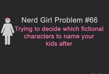 Nerd Girl/Boy Problems and Nerd Quirks / by River Song