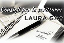 Consigli per la scrittura: Laura Gay / Laura Gay vi parlerà di tecniche di scrittura, vi mostrerà con esempi come migliorare il vostro stile e vi darà preziosi consigli. Non vi resta che leggere il primo suggerimento e preparavi per la prossima lezione!