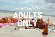 Adults Only! / Adult only travel inspiration