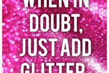 Glitter / Leave a little sparkle wherever you go.