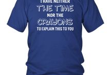 I have neither the time nor the crayons T Shirt funny gift